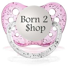 Born to Shop Pacifier  www.SpecialBabyShowerGifts.com