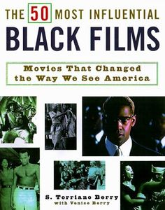 The 50 Most Influential Black Films: A Celebration of African-American Talent, Determination, & Creativity by S. Torriano Berry; Historical overview of the 59 most influential black films