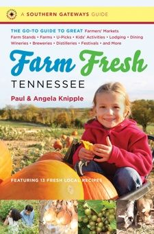 Farm Fresh Tennessee: the Go-To Guide for Tennessee Farmer's Markets, Produces Stands, U-Picks, Wineries, Festivals and much much more!