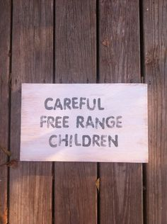 Wood Sign - Free Range Children - Rustic - lol on Etsy, $20.00