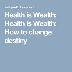 Health is Wealth: Health is Wealth: How to change destiny