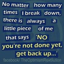 """No matter how many times I break down, there is always a little piece of me that says, """"No you're not done yet, get back up..."""""""