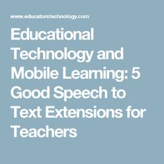 Educational Technology and Mobile Learning: 5 Good Speech to Text  Extensions for Teachers