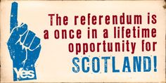 """The referendum is a once in a lifetime opportunity for Scotland! Paths To Freedom, Scottish Independence, Love List, Inverness, Once In A Lifetime, Yes, Opportunity, Scotland, Campaign"