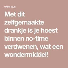 Met dit zelfgemaakte drankje is je hoest binnen no-time verdwenen, wat een wondermiddel! Health And Beauty, Health And Wellness, Health Fitness, Herbal Remedies, Health Remedies, Get Healthy, Healthy Tips, Herbs For Health, Hair Health