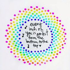 Every inch of you is perfect, from the bottom to the top!