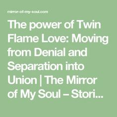 The power of Twin Flame Love: Moving from Denial and Separation into Union | The Mirror of My Soul – Stories of you, me and eternity