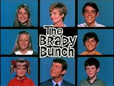 Brady Bunch, the best show ever.
