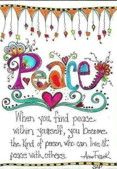 ~Anne Frank---finding PEACE within Yourself! Image Jesus, Give Peace A Chance, Finding Peace, Diy Art, Peace And Love, Wise Words, Adult Coloring Pages, Journaling, Encouragement