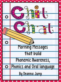 Morning Message Due to popular request I have created a resource for my Chit Chat Messages. The skills covered in this unit are beginning sounds, rhyming, phonemic awareness, syllables and CVC words. There are 40 message skeletons that focus on beginning skills. The messages are available in 3 formats: color, black and white and clipart images to create large charts if desired.