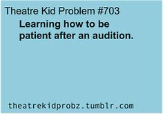 [ theatre kid problems ] it's hard, because I'm not the most patient...