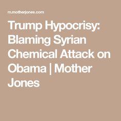 Trump Hypocrisy: Blaming Syrian Chemical Attack on Obama | Mother Jones