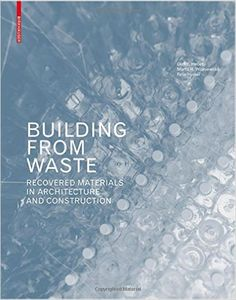 Building from Waste: Recovered Materials in Architecture and Construction: Amazon.co.uk: Marta H. Wisniewska, Felix Heisel, Dirk E. Hebel: 9783038215844: Books