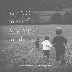 Minimalism: no to stuff, yes to life.