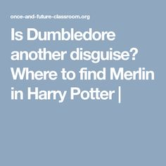 Is Dumbledore another disguise? Where to find Merlin in Harry Potter |