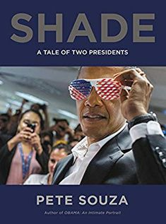 Shade: A Tale of Two Presidents: Pete Souza: 9780316421829: Amazon.com: Books