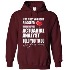 Try doing what your ACTUARIAL © ANALYSTIf at first you dont succeed try doing what your ACTUARIAL ANALYST told you to do the first time.ACTUARIAL ANALYSTT-shirt