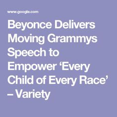 Beyonce Delivers Moving Grammys Speech to Empower 'Every Child of Every Race' – Variety