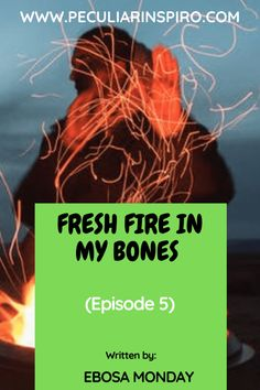 FRESH FIRE IN MY BONES (Episode 5) - Peculiar Inspiro Christian Stories, Think Deeply, Flesh And Blood, Holy Ghost, Angel Of Death, Episode 5, Sweet Memories, Falling Down