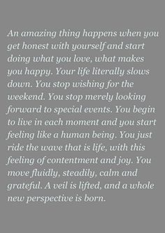 "So True. Wonderful reflection. ""An amazing thing happens when you get honest with yourself . . ."""