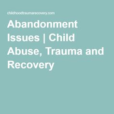 Abandonment Issues   Child Abuse, Trauma and Recovery