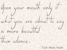 open your mouth only if what you are about to say is more beautiful than siilence - tich nhat hanh quote (aventurasintimas.com)