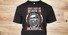 Discover Don't Hate Me Because I'm Beardiful T-Shirt from Beards Apparel Store, a custom product made just for you by Teespring. With world-class production and customer support, your satisfaction is guaranteed. - Dont Hate Me Because I Am Beardiful