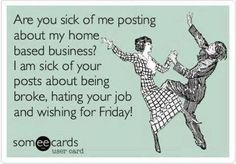 You were tired of me posting about my home-based business? I got extremely sick & tired of your posts about being broke, hating your job, and wishing for Friday! among a bunch of other shit people post. National Friendship Day, Our Friendship, National Bff Day, Weekender, Hating Your Job, Spending Time With You, Home Based Business, Business Ideas, Online Business
