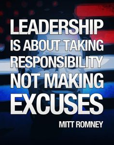 Leadership is about taking responsibility not making excuses. - Mitt Romney http://www.JenThoden.com