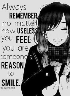 Recuerda que no importa lo inútil que te sientes, ya que siempre serás la razón de alguien por la cual sonríe.