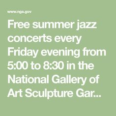 Free summer jazz concerts every Friday evening from 5:00 to 8:30 in the National Gallery of Art Sculpture Garden. Hear traditional New Orleans jazz, blues, swing, Ska, Funk, Pan-Caribbean salsa, boogaloo, Go-go, and more.