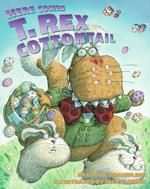 Here Comes T. Rex Cottontail  by Lois G. Grambling, illustrated by Jack E. Davis