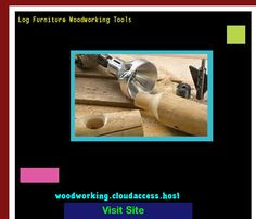 Log Furniture Woodworking Tools 071514 - Woodworking Plans and Projects!