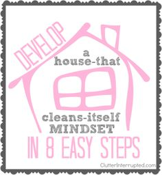 You can develop a house-that-cleans-itself mindset in 8 easy steps. Mindy Starns Clark, author of the book The House That Cleans Itself tell...