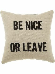 'Be Nice or Leave' Throw Pillow- I can buy this for $15 or I can make it myself for less than half that cost!