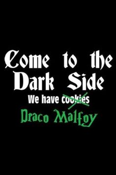 Come to the Dark Side, we have Draco Malfoy - I'm coming, my love!