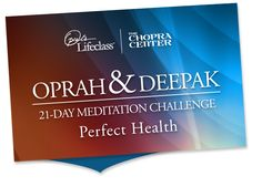 Click the pic to REGISTER NOW for Deepak Chopra's brand new FREE 21-Day online guided meditation program on Perfect Health. Starts 3/11/2013. Discover new ways to bring a sense of abundance to your life through the power of meditation in this FREE 3-week online interactive experience. Deepak Chopra will be your daily meditation guide. You'll receive a daily email with a link to access the day's meditation. Track your progress in a private notes section. It's open to everyone—worldwide!
