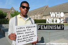 """I need feminism because too many people of my gender find sexual assault excusable on our campus."""