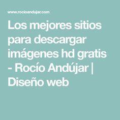 Los mejores sitios para descargar imágenes hd gratis - Rocío Andújar | Diseño web