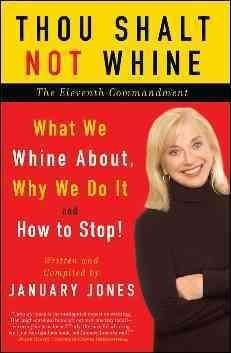 Thou Shalt Not Whine: The Eleventh Commandment: What We Whine About, Why We Do It and How to Stop