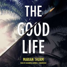 The Good Life audiobook by Marian Thurm - Rakuten Kobo Summer Reads 2016, Story Writer, Husband Love, Private School, Book Lists, Short Stories, Audio Books, New Books, Life Is Good