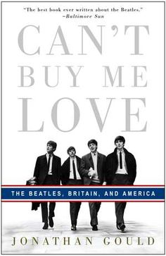Can't Buy Me Love:  The Beatles, Britain, and America  De (autor) Jonathan Gould