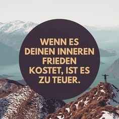 Wenn es deinen inneren Frieden kostet, ist es zu teuer. Glück / Zufriedenheit / Erfolg / Entspannung / Spruch / Weisheit