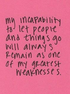 this is my #1 weakness... I get too attached and have trouble letting them go...