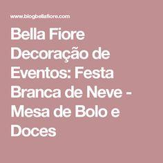 Bella Fiore Decoração de Eventos: Festa Branca de Neve - Mesa de Bolo e Doces