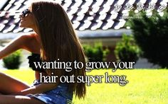 wanting to grow your hair out super long.
