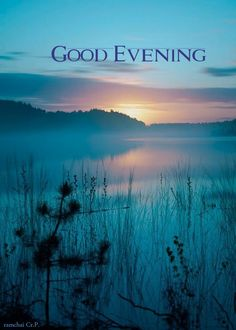 Evening Quotes, Good Evening Greetings, Buddha Meditation, Good Afternoon, Cheryl, Gd, Good Night, Nature, Mountains