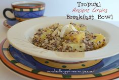 Tropical Ancient Grains Breakfast Bowl (Gluten Free/ Dairy Free/ Nut Free/ Vegan/ Refined Sugar Free)