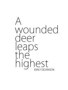A Wounded Deer Leaps Highest - Emily Dickinson Words Quotes, Wise Words, Me Quotes, Sayings, Great Quotes, Quotes To Live By, Inspirational Quotes, Shining Tears, Emotion
