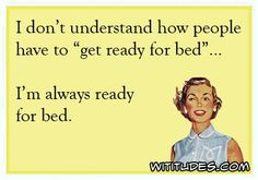 I dont understand how people have to get ready for bed... Im always ready… #funnypics #funny #lol